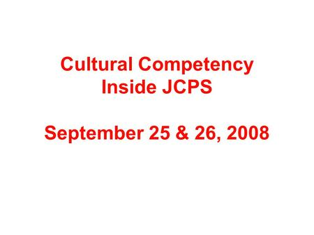 Cultural Competency Inside JCPS September 25 & 26, 2008.