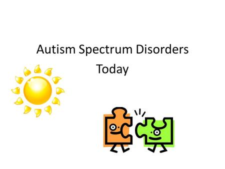 Autism Spectrum Disorders Today. Autism spectrum disorders (ASD) A range of complex neurodevelopmental disorders Disorders are characterized by social.