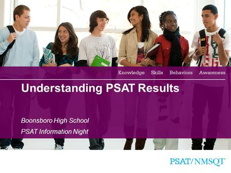 1 Understanding PSAT Results Boonsboro High School PSAT Information Night.