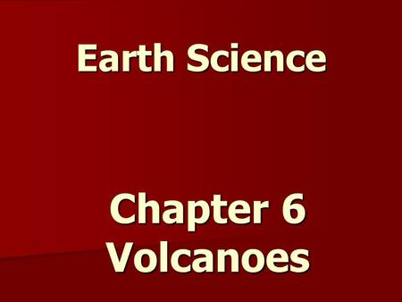 Earth Science Chapter 6 Volcanoes.