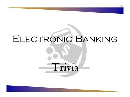 1.7.2.G2 Electronic Banking Trivia. 1.7.2.G2 © Family Economics & Financial Education – Revised February 2008 – Financial Institutions Unit – Electronic.