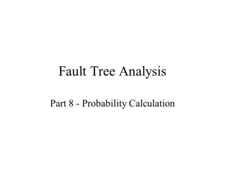 Fault Tree Analysis Part 6 Solutions Of Fault Trees Ppt Download
