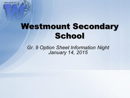 Gr. 9 Option Sheet Information Night January 14, 2015 Westmount Secondary School.
