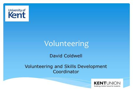 Volunteering David Coldwell Volunteering and Skills Development Coordinator.