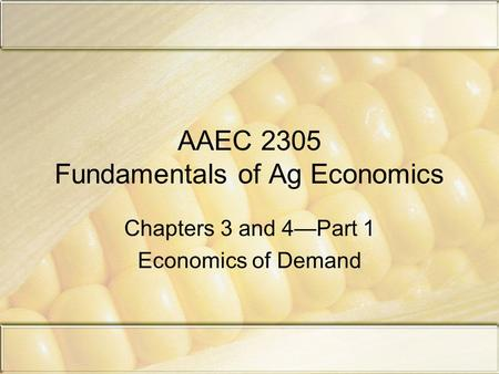 AAEC 2305 Fundamentals of Ag Economics Chapters 3 and 4—Part 1 Economics of Demand.