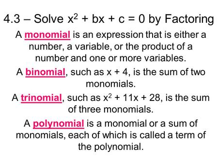 4.3 – Solve x 2 + bx + c = 0 by Factoring A monomial is an expression that is either a number, a variable, or the product of a number and one or more variables.