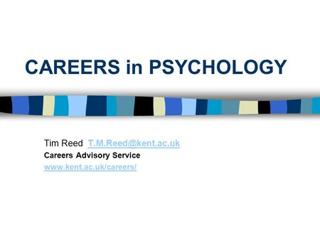 CAREERS in PSYCHOLOGY Tim Reed Careers Advisory Service