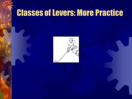 Classes of Levers: More Practice. 3 rd class lever.