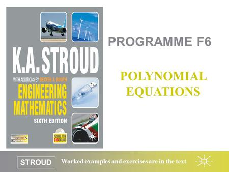 STROUD Worked examples and exercises are in the text PROGRAMME F6 POLYNOMIAL EQUATIONS.