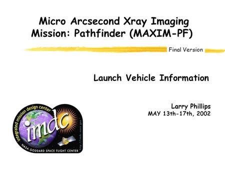 Larry Phillips MAY 13th-17th, 2002 Micro Arcsecond Xray Imaging Mission: Pathfinder (MAXIM-PF) Launch Vehicle Information Final Version.