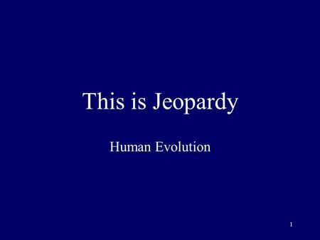 1 This is Jeopardy Human Evolution 2 Category No. 1 Category No. 2 Category No. 3 Category No. 4 Category No. 5 100 200 300 400 500 Final Jeopardy.