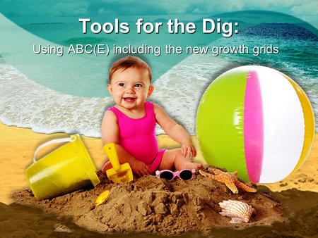 Tools for the Dig: Using ABC(E) including the new growth grids.