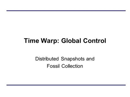 Time Warp: Global Control Distributed Snapshots and Fossil Collection.