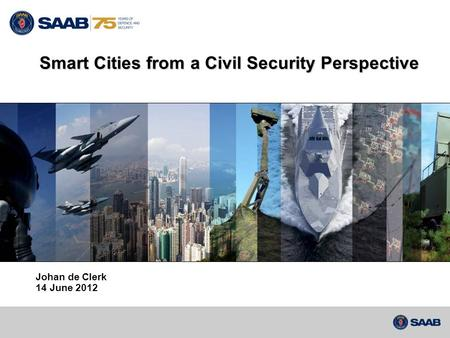 Johan de Clerk 14 June 2012 Smart Cities from a Civil Security Perspective.