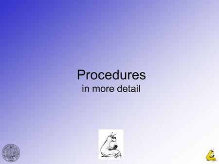 Procedures in more detail. CMPE12cGabriel Hugh Elkaim 2 Why use procedures? –Code reuse –More readable code –Less code Microprocessors (and assembly languages)