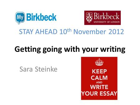 Getting going with your writing Sara Steinke STAY AHEAD 10 th November 2012.