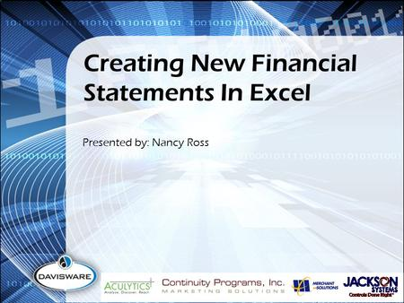 Creating New Financial Statements In Excel Presented by: Nancy Ross.