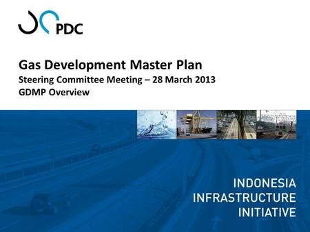 Gas Development Master Plan Steering Committee Meeting – 28 March 2013 GDMP Overview.