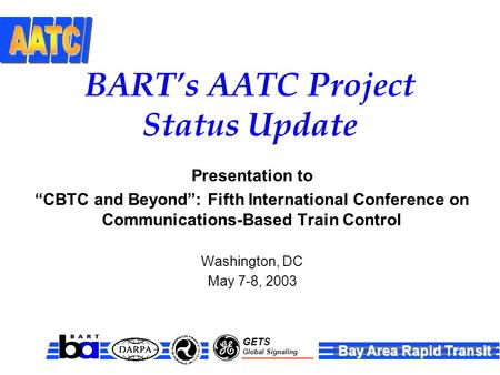 "Bay Area Rapid Transit GETS Global Signaling Presentation to ""CBTC and Beyond"": Fifth International Conference on Communications-Based Train Control Washington,"