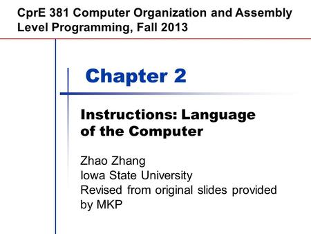 Chapter 2 Instructions: Language of the Computer CprE 381 Computer Organization and Assembly Level Programming, Fall 2013 Zhao Zhang Iowa State University.