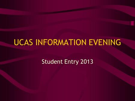 UCAS INFORMATION EVENING Student Entry 2013. UCAS – Who they are… ▪ Central organisation through which applications are processed for entry to full-time.