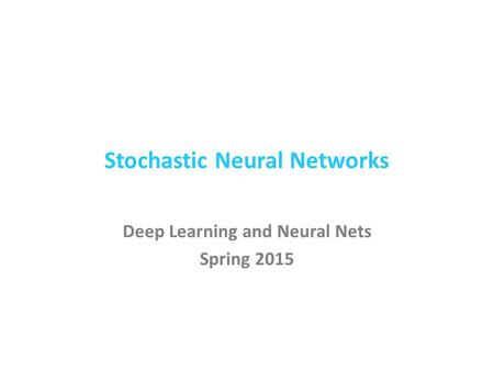 Stochastic Neural Networks Deep Learning and Neural Nets Spring 2015.