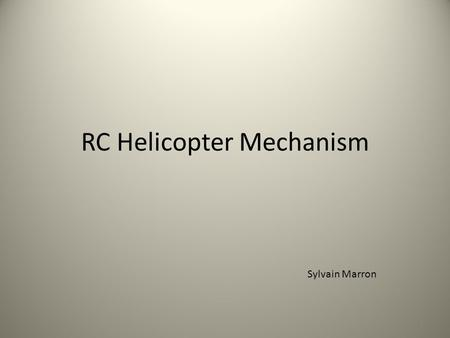 RC Helicopter Mechanism 1 Sylvain Marron. 1: Mechanism Clutch Main Gear Tail Rotor Drive Swash Plate 2.
