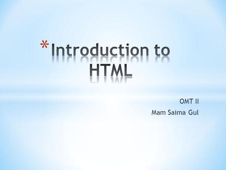 OMT II Mam Saima Gul. * Static web page * a web page with contents that remain fixed and unchanged once it has been created by the author Web server Client.