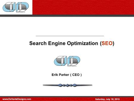 Www.DeVanteDesignz.com Saturday, July 18, 2015 Search Engine Optimization (SEO) Erik Parker ( CEO )