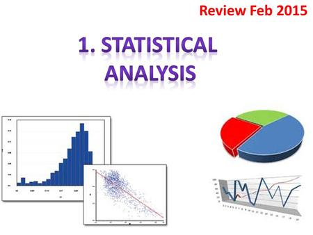 Review Feb 2015. Adapted from: Taylor, S. (2009). Statistical Analysis. Taken from:
