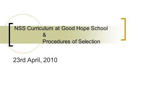 NSS Curriculum at Good Hope School & Procedures of Selection 23rd April, 2010.