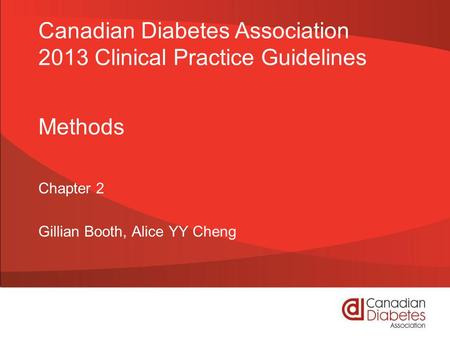 Methods Chapter 2 Gillian Booth, Alice YY Cheng Canadian Diabetes Association 2013 Clinical Practice Guidelines.