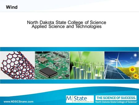Www.NDSCSnano.com Wind North Dakota State College of Science Applied Science and Technologies www.NDSCSnano.com.