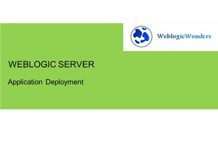 Application Deployment WEBLOGIC SERVER. 1.Stage 2.No Stage 3.External Stage Deploying Applications Using Different Modes.