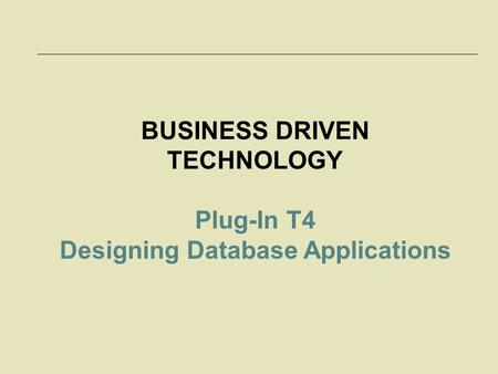 BUSINESS DRIVEN TECHNOLOGY Plug-In T4 Designing Database Applications.