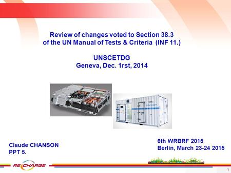 1 6th WRBRF 2015 Berlin, March 23-24 2015 Review of changes voted to Section 38.3 of the UN Manual of Tests & Criteria (INF 11.) UNSCETDG Geneva, Dec.