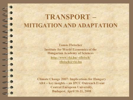 TRANSPORT – MITIGATION AND ADAPTATION Tamás Fleischer Institute for World Economics of the Hungarian Academy of Sciences