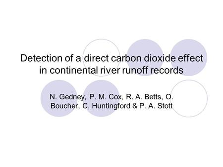 Detection of a direct carbon dioxide effect in continental river runoff records N. Gedney, P. M. Cox, R. A. Betts, O. Boucher, C. Huntingford & P. A. Stott.