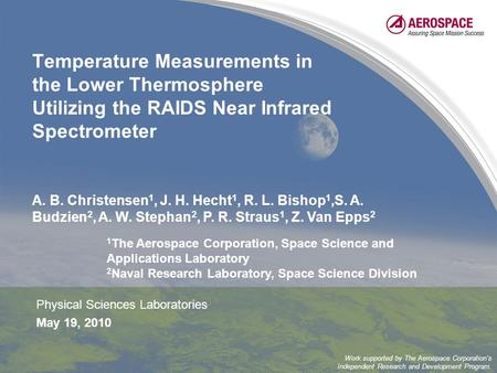Temperature Measurements in the Lower Thermosphere Utilizing the RAIDS Near Infrared Spectrometer Physical Sciences Laboratories May 19, 2010 A. B. Christensen.