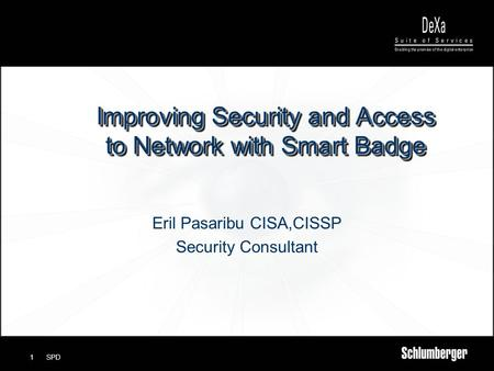 SPD1 Improving Security and Access to Network with Smart Badge Eril Pasaribu CISA,CISSP Security Consultant.
