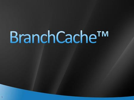 1. 2 Branch Office Network Performance Caches content downloaded from file and Web servers Users in the branch can quickly open files stored in the cache.