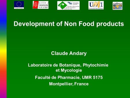 Development of Non Food products Claude Andary Laboratoire de Botanique, Phytochimie et Mycologie Faculté de Pharmacie, UMR 5175 Montpellier, France.