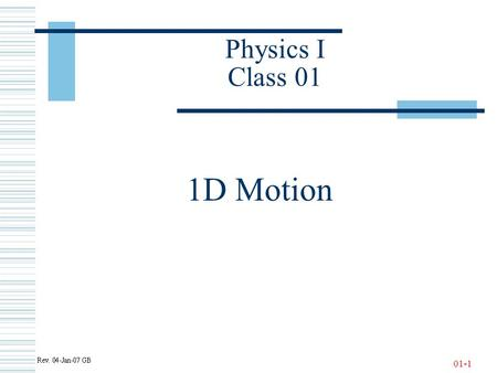 01-1 Physics I Class 01 1D Motion. 01-2 Definitions.