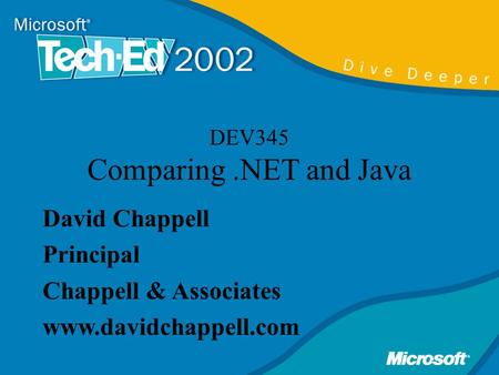 DEV345 Comparing.NET and Java David Chappell Principal Chappell & Associates www.davidchappell.com.