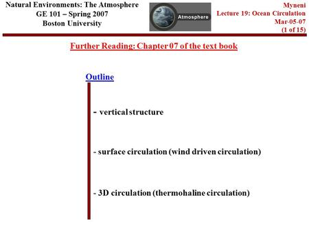 Outline Further Reading: Chapter 07 of the text book - vertical structure - surface circulation (wind driven circulation) - 3D circulation (thermohaline.