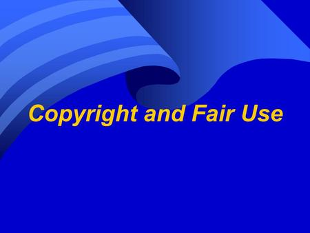 Copyright and Fair Use.