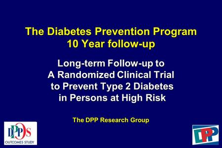 The Diabetes Prevention Program 10 Year follow-up Long-term Follow-up to A Randomized Clinical Trial to Prevent Type 2 Diabetes in Persons at High Risk.