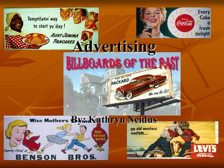 Advertising By: Kathryn Neidus. About Advertising Advertising is salesmanship in print. Advertising is salesmanship in print. Advertising is the.