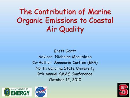 The Contribution of Marine Organic Emissions to Coastal Air Quality Brett Gantt Advisor: Nicholas Meskhidze Co-Author: Annmarie Carlton (EPA) North Carolina.