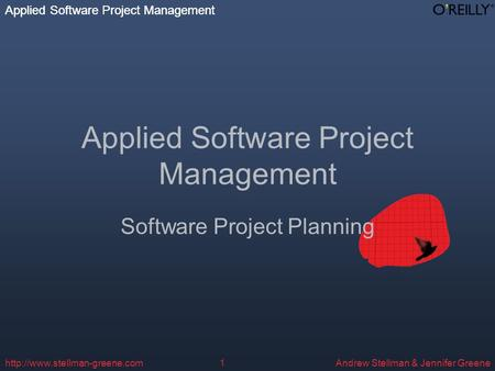 Applied Software Project Management Andrew Stellman & Jennifer Greene Applied Software Project Management  Applied Software.